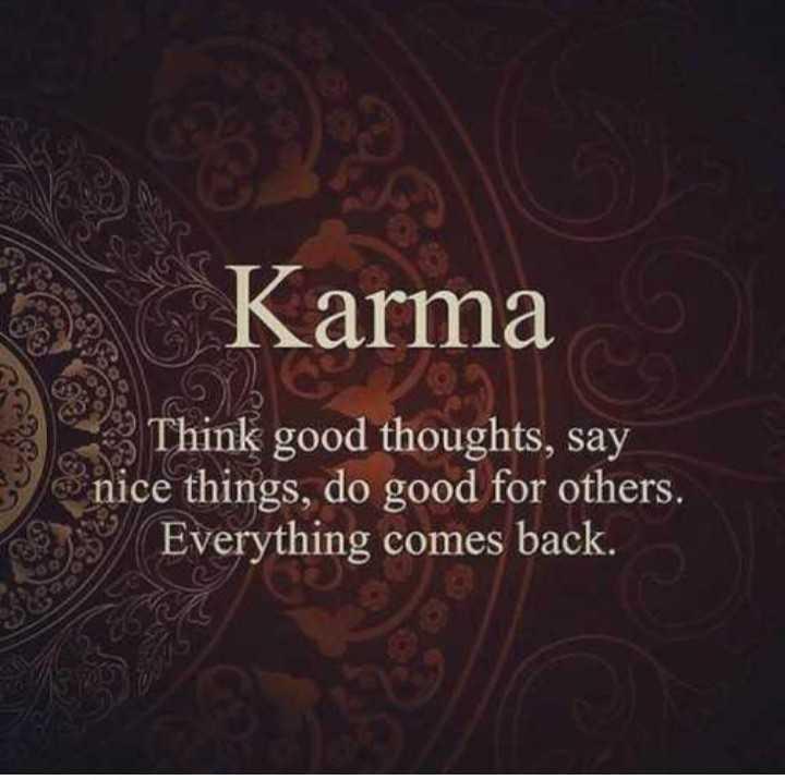 కోట్స్💕✍️ - Karma a Think good thoughts , say nice things , do good for others , Everything comes back . . - ShareChat