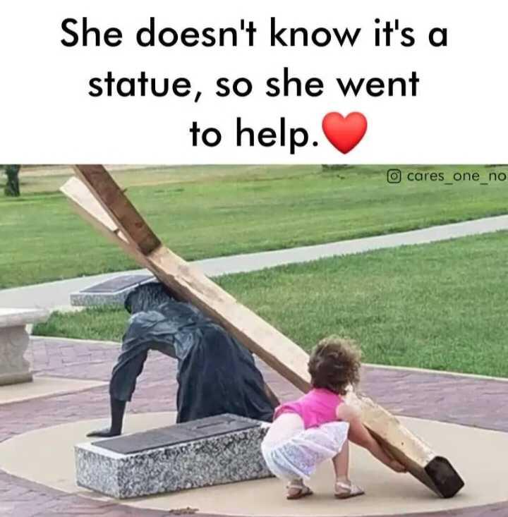 🤱క్యూట్ బేబీ🤳 - She doesn ' t know it ' s a statue , so she went to help . o cares _ one _ no - ShareChat