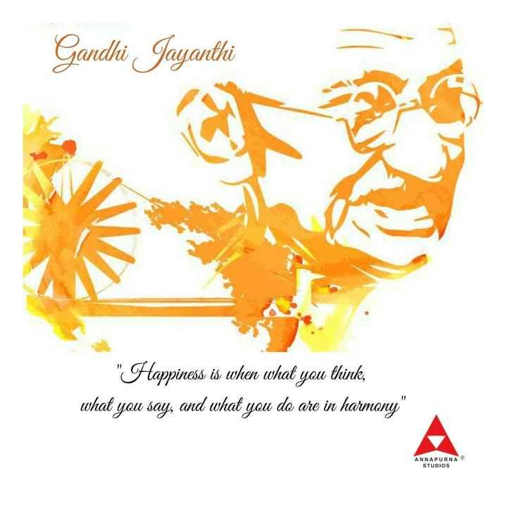 🙏గాంధీ జయంతి - Gandhi Jayanthi Happiness is when what you think , what you say , and what you do are in harmony ANNAPURNA STUDIOS - ShareChat