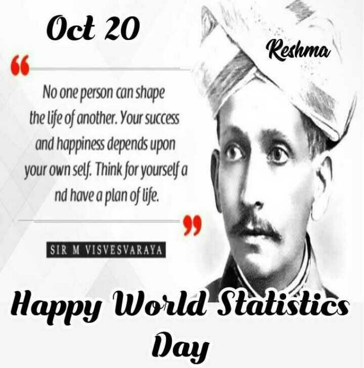 🗓చరిత్రలో నేడు - Oct 20 Reshma No one person can shape the life of another . Your success and happiness depends upon your own self . Think for yourself a nd have a plan of life . SIR M VISVESVARAYA Happy World Statistics Day - ShareChat