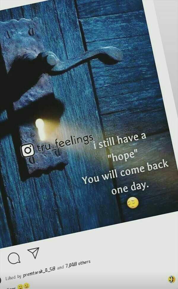🧑జీ హీరోస్ - Otru feelings still have a hope You will come back one day . O o Liked by premtarak _ 4 _ 56 and 7 , 048 others mos - ShareChat