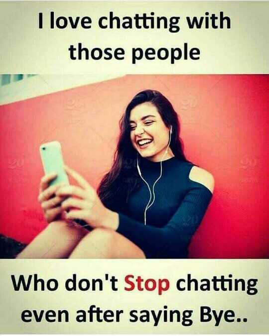 🤣ట్రాల్స్ & మీమ్స్ - I love chatting with those people Who don ' t Stop chatting even after saying Bye . . - ShareChat