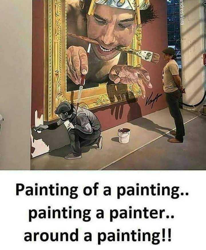 🤣ట్రాల్స్ & మీమ్స్ - andres Vera Painting of a painting . . painting a painter . . around a painting ! ! - ShareChat