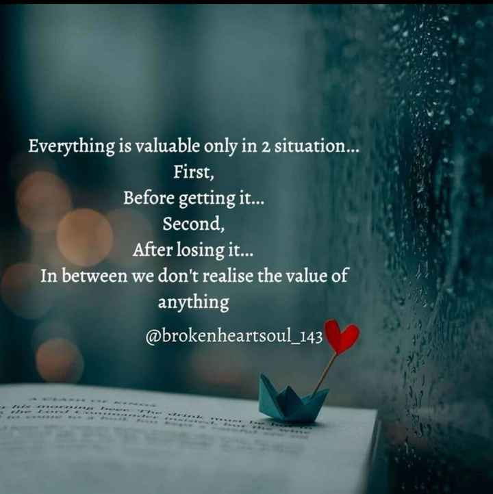 🤣ట్రాల్స్ & మీమ్స్ - Everything is valuable only in 2 situation . . . First , Before getting it . . . Second , After losing it . . . In between we don ' t realise the value of anything @ brokenheartsoul _ 143 - ShareChat