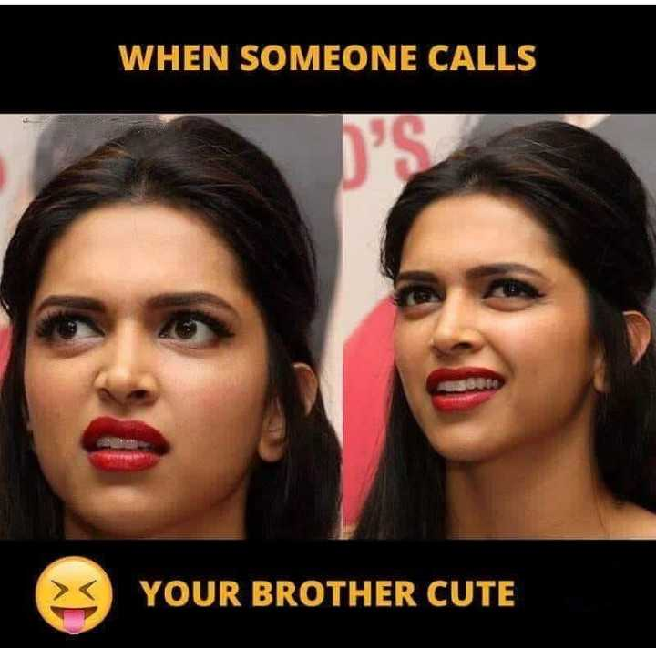 🤣ట్రాల్స్ & మీమ్స్ - WHEN SOMEONE CALLS YOUR BROTHER CUTE - ShareChat