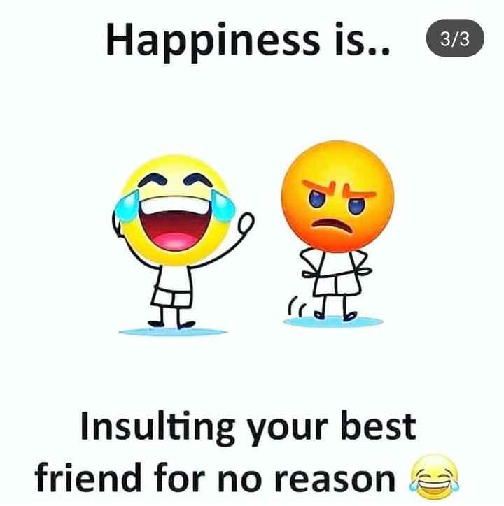 🤣ట్రాల్స్ & మీమ్స్ - Happiness is . . Insulting your best friend for no reason - ShareChat