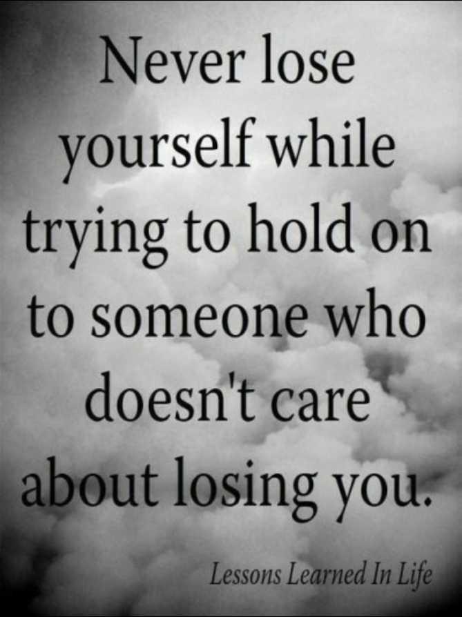 🤣ట్రాల్స్ & మీమ్స్ - Never lose yourself while trying to hold on to someone who doesn ' t care about losing you . Lessons Learned In Life - ShareChat