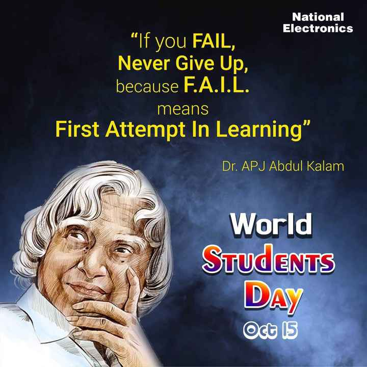 డా.apj అబ్దుల్ కలాం జయంతి - National Electronics If you FAIL , Never Give Up , because F . A . I . L . means First Attempt In Learning Dr . APJ Abdul Kalam World STUDENTS DAY Oct 15 - ShareChat
