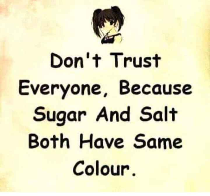 🎤డైలాగ్ స్టేటస్ - Don ' t Trust Everyone , Because Sugar And Salt Both Have Same Colour . - ShareChat