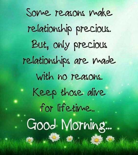 🔱దేవుళ్ళు - Some reasons make relationship precious . But , only precious relationships are made with no reasons . Keep those alive for lifetime . . . Good Morning . . . . - ShareChat