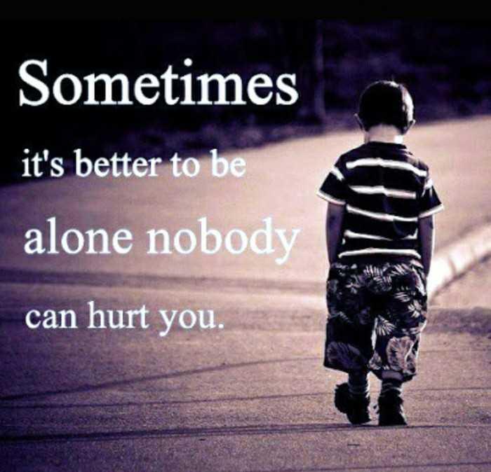 🤔💭నా ఆలోచనలు - Sometimes it ' s better to be alone nobody can hurt you . - ShareChat