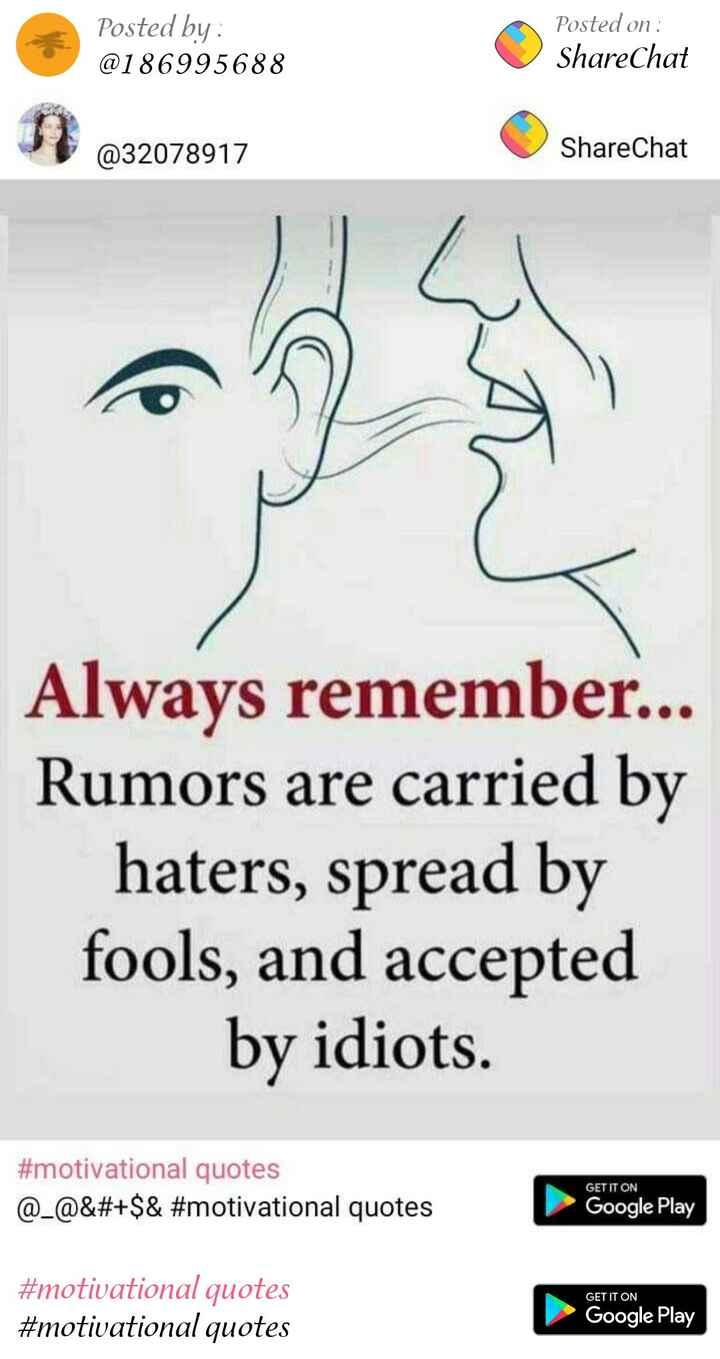 🤔💭నా ఆలోచనలు - Posted by : @ 186995688 Posted on : ShareChat @ 32078917 ShareChat Always remember . . . Rumors are carried by haters , spread by fools , and accepted by idiots . # motivational quotes @ _ @ & # + $ & # motivational quotes GET IT ON Google Play GET IT ON # motivational quotes # motivational quotes Google Play - ShareChat