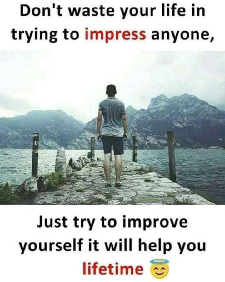 🤔💭నా ఆలోచనలు - Don ' t waste your life in trying to impress anyone , Just try to improve yourself it will help you lifetime - ShareChat