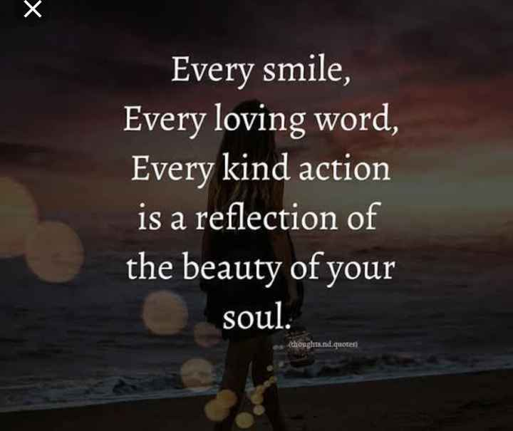 🤔💭నా ఆలోచనలు - Every smile , Every loving word , Every kind action is a reflection of the beauty of your S soul . ( thoughts . nd . quotes ) - ShareChat