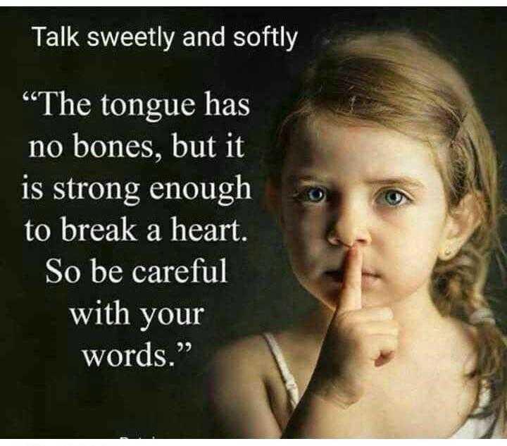 """🤔💭నా ఆలోచనలు - Talk sweetly and softly """" The tongue has no bones , but it is strong enough to break a heart . So be careful with your words . - ShareChat"""
