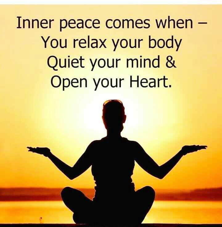 🤔💭నా ఆలోచనలు - Inner peace comes when - You relax your body Quiet your mind & Open your Heart . - ShareChat