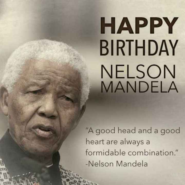 నెల్సన్ మండేలా - HAPPY BIRTHDAY NELSON MANDELA A good head and a good heart are always a formidable combination . - Nelson Mandela - ShareChat