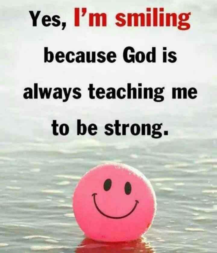 నేటి నా స్టేటస్... - Yes , I ' m smiling because God is always teaching me to be strong . - ShareChat