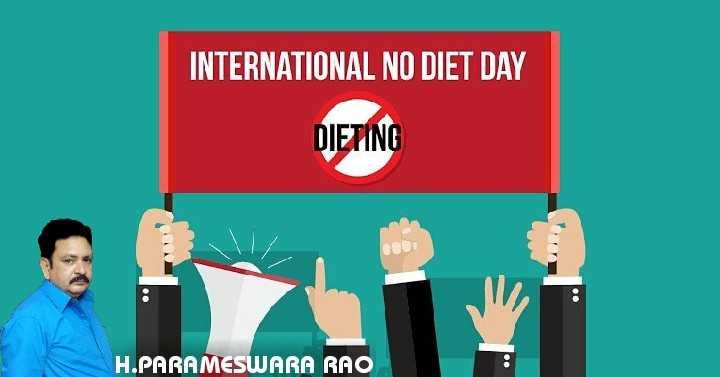 🍝నో డైట్ డే 🍝 - INTERNATIONAL NO DIET DAY DIETING H . PARAMESWARA RAO - ShareChat