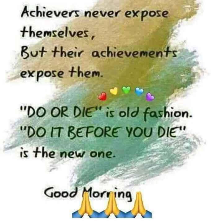 🌹పండుగ ప్రాముఖ్యత - Achievers never expose themselves , But their achievements expose them . DO OR DIE is old fashion . DO IT BEFORE YOU DIE is the new one . Good Morring - ShareChat