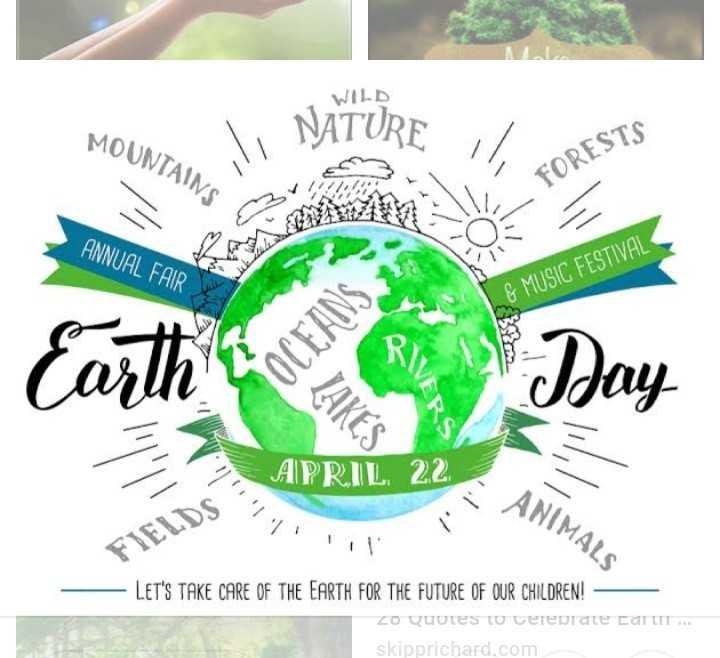 ప్రపంచ దరిత్రి దినోత్సవం - WILD MOUNTA I NATURE IV , RESTS Earth ' s Day E ES APRIL 22 FIELDS LET ' S TAKE CARE OF THE EARTH FOR THE FUTURE OF OUR CHILDREN ! zo Quotes to tereurate carti . . . skipprichard . com - ShareChat