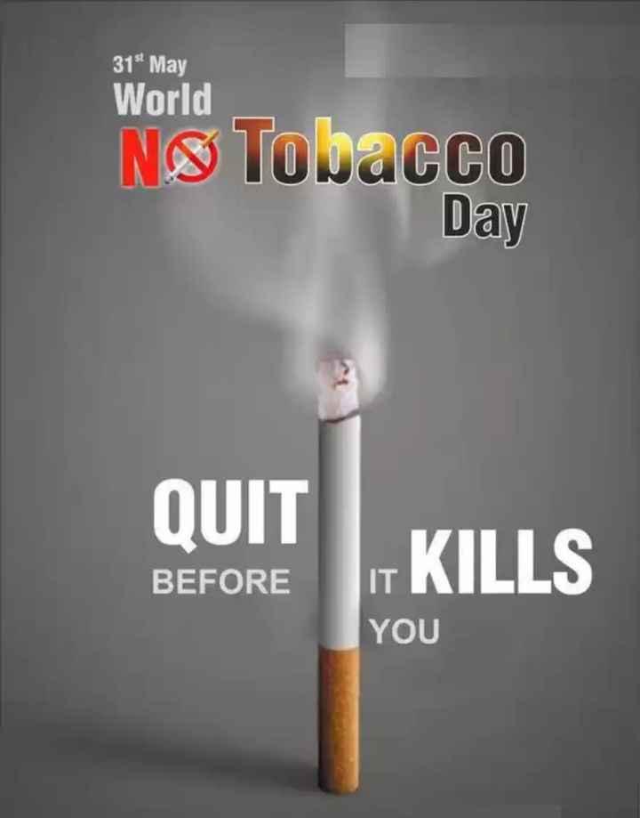 ప్రపంచ ధూమపాన వ్యతిరేక దినం🌍 - 31 May World NS Tobacco Day QUIT . KILLS BEFORE YOU - ShareChat