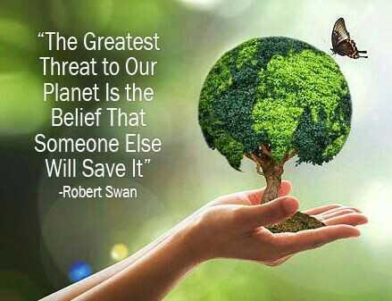 ప్రపంచ పర్యావరణ దినోత్సవం - The Greatest Threat to Our Planet Is the Belief That Someone Else Will Save It - Robert Swan - ShareChat