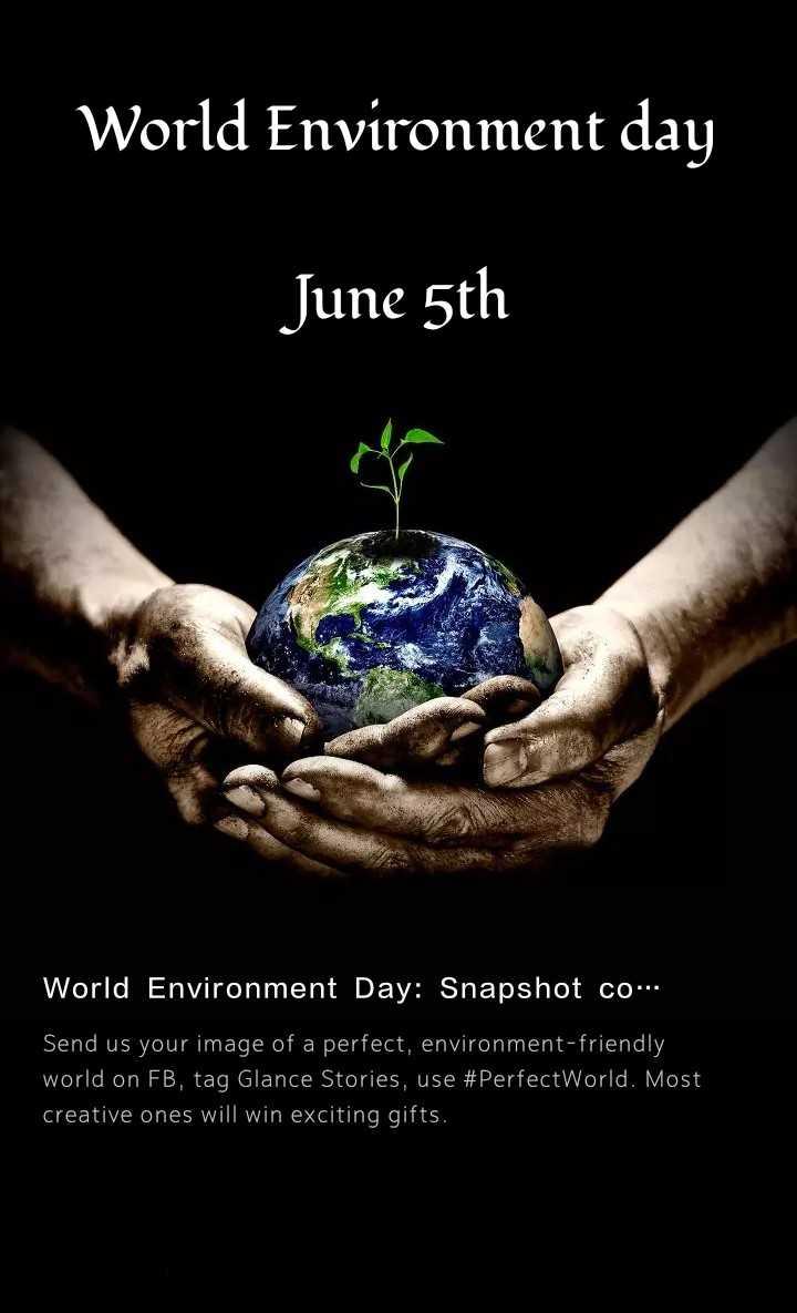 ప్రపంచ పర్యావరణ దినోత్సవం - World Environment day June 5th World Environment Day : Snapshot com Send us your image of a perfect , environment - friendly world on FB , tag Glance Stories , use # PerfectWorld . Most creative ones will win exciting gifts , - ShareChat