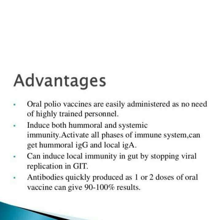 ప్రపంచ పోలియో దినోత్సవం👶 - Advantages Oral polio vaccines are easily administered as no need of highly trained personnel . Induce both hummoral and systemic immunity . Activate all phases of immune system , can get hummoral igG and local igA . Can induce local immunity in gut by stopping viral replication in GIT . Antibodies quickly produced as 1 or 2 doses of oral vaccine can give 90 - 100 % results . - ShareChat