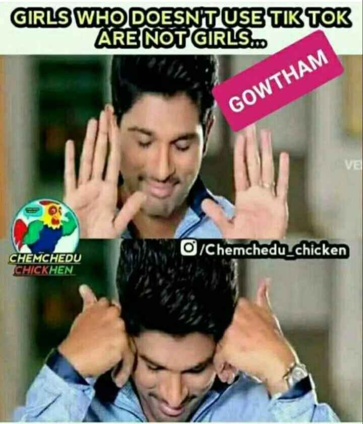😆ఫన్నీ whatsapp స్టేటస్ - GIRLS WHO DOESNT USE TIK TOK ARE NOT GIRLS . GOWTHAM O / Chemchedu - chicken CHEMCHEDU CHICKHEN - ShareChat