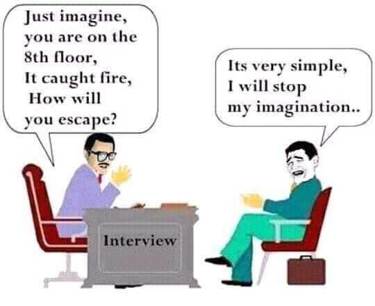 😆ఫన్నీ whatsapp స్టేటస్ - Just imagine , you are on the 8th floor , It caught fire , How will you escape ? Its very simple , I will stop my imagination . . Interview - ShareChat