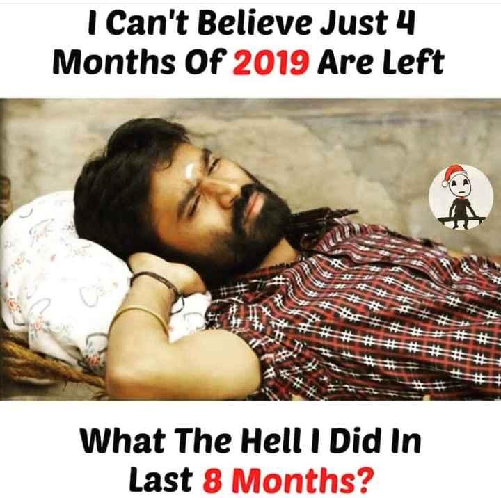 😆ఫన్నీ whatsapp స్టేటస్ - I Can ' t Believe Just 4 Months Of 2019 Are Left What The Hell I Did In Last 8 Months ? - ShareChat