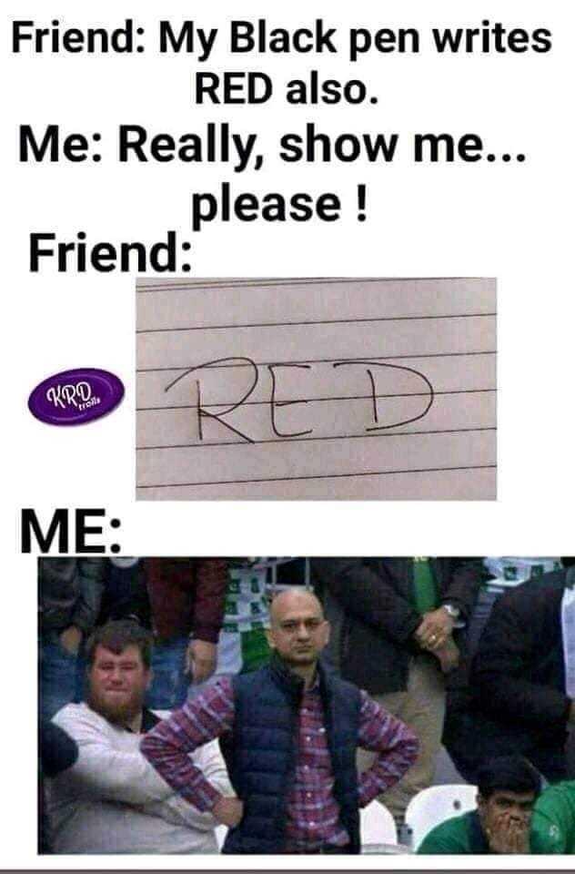 😆ఫన్నీ whatsapp స్టేటస్ - Friend : My Black pen writes RED also . Me : Really , show me . . . please ! Friend : KRD CAR RED ME : - ShareChat
