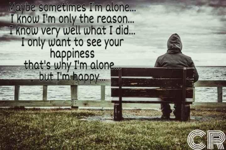 👫 బంధం - Maybe sometimes I ' m alone . . . I know I ' m only the reason . . . I know very well what I did . . . I only want to see your happiness that ' s why I ' m alone . but I ' m happy . - ShareChat