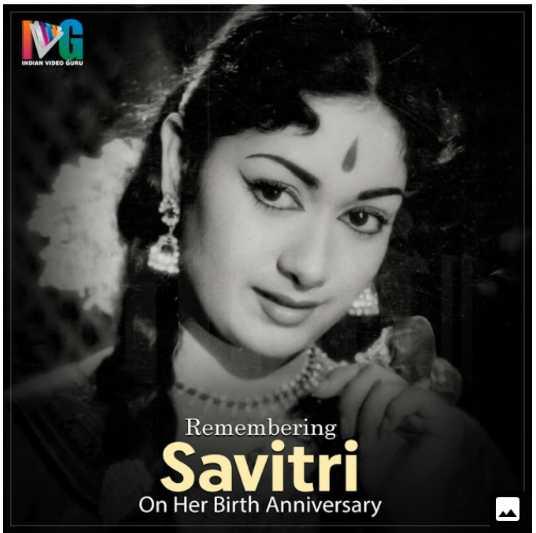 🌹 మహానటి సావిత్రి జయంతి 🌷🌹 - INDIAN VIDEO GURU Remembering Savitri On Her Birth Anniversary - ShareChat