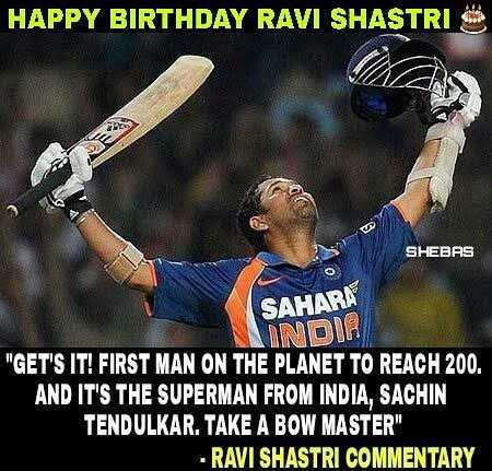 రవి శాస్త్రికి పుట్టిన రోజు శుభాకాంక్షలు - HAPPY BIRTHDAY RAVI SHASTRI S As SHEBAS SAHARA INDIH GET ' S IT ! FIRST MAN ON THE PLANET TO REACH 200 . AND IT ' S THE SUPERMAN FROM INDIA , SACHIN TENDULKAR . TAKE A BOW MASTER - RAVI SHASTRI COMMENTARY - ShareChat