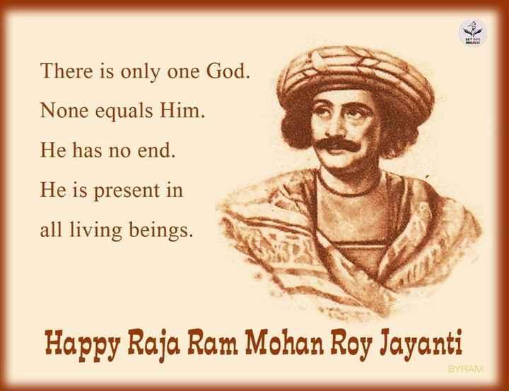🇮🇳రాజా రామ్మోహన్ రాయ్ జయంతి 🌹💐 - There is only one God . None equals Him . He has no end . He is present in all living beings . Happy Raja Ram Mohan Roy Jayanti BYRAM - ShareChat