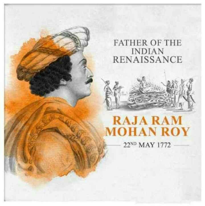 రాజా రామ్ మోహన్ రాయ్ జయంతి - FATHER OF THE INDIAN RENAISSANCE RAJA RAM MOHAN ROY 22ND MAY 1772 - ShareChat