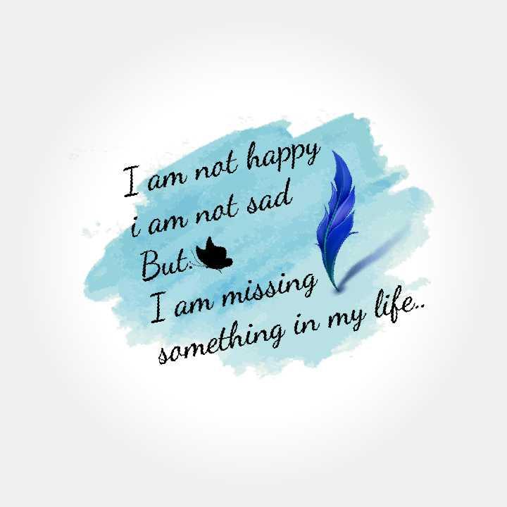 💔  లవ్ ఫెయిల్యూర్ - I am not happy i am not sad But I am missing something in my life . . - ShareChat