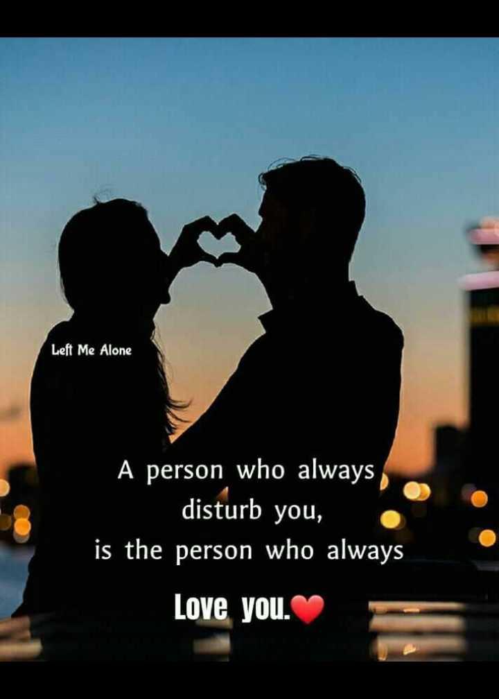 💓లవ్ Whatsapp స్టేటస్ - Left Me Alone A person who always disturb you , is the person who always Love you . - ShareChat
