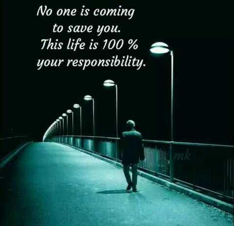 💓లవ్ Whatsapp స్టేటస్ - No one is coming to save you . This life is 100 % your responsibility . mk - ShareChat
