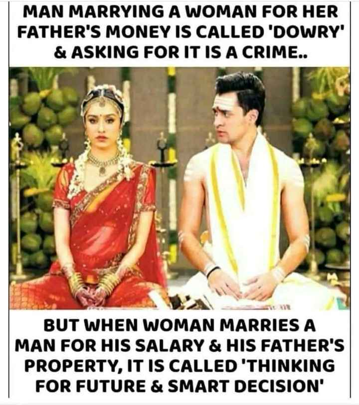 😲వింతలు -విశేషాలు - MAN MARRYING A WOMAN FOR HER FATHER ' S MONEY IS CALLED ' DOWRY ' & ASKING FOR IT IS A CRIME . . BUT WHEN WOMAN MARRIES A MAN FOR HIS SALARY & HIS FATHER ' S PROPERTY , IT IS CALLED ' THINKING FOR FUTURE & SMART DECISION ' - ShareChat