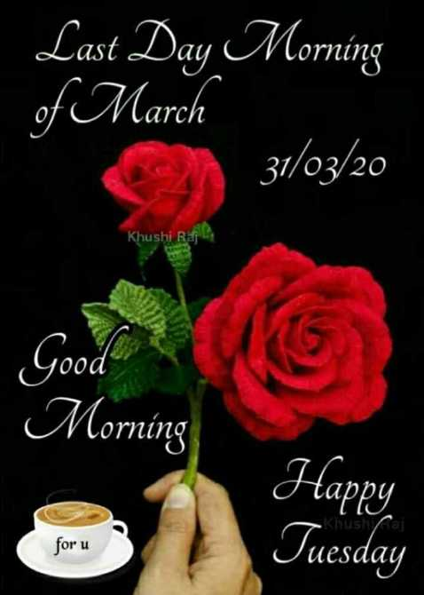 👋విషెస్ స్టేటస్ - Last Day Morning of March 31 / 03 / 20 Khushi Raj 100U Morning Happy Tuesday Khusiai for u for u - ShareChat