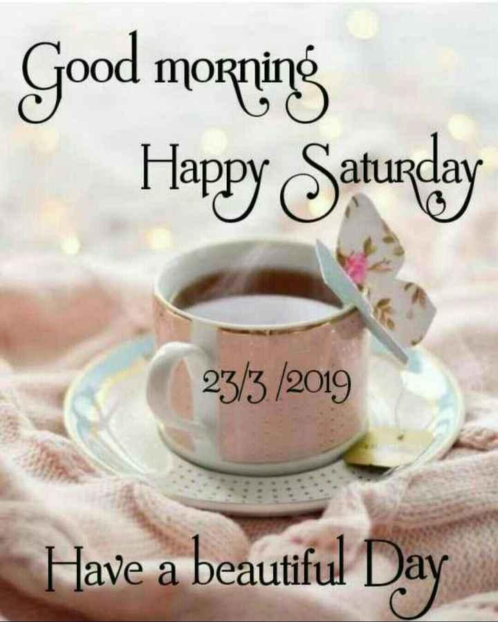 👋విషెస్ స్టేటస్ - Good morning Happy Saturday 23 / 3 / 2019 Have a beautiful Day - ShareChat
