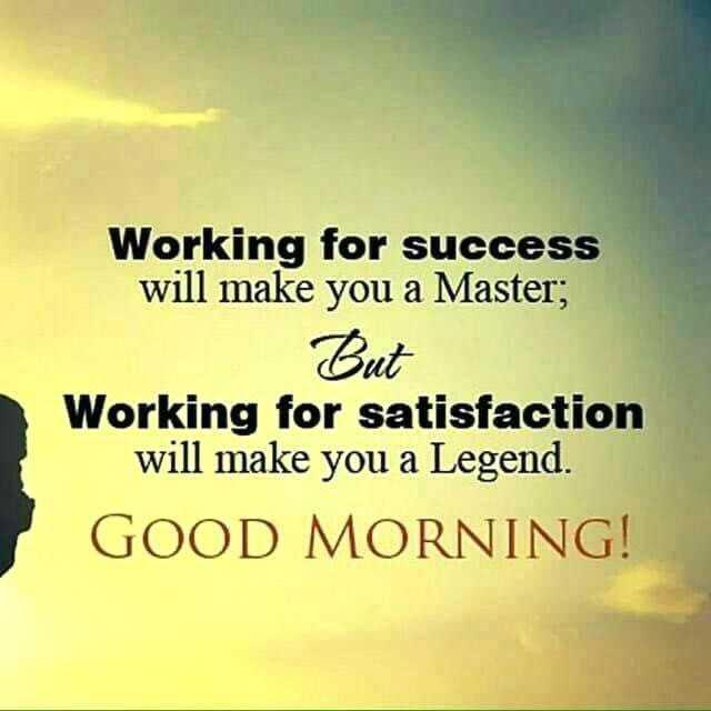 👋విషెస్ స్టేటస్ - Working for success will make you a Master ; But Working for satisfaction will make you a Legend . GOOD MORNING ! - ShareChat