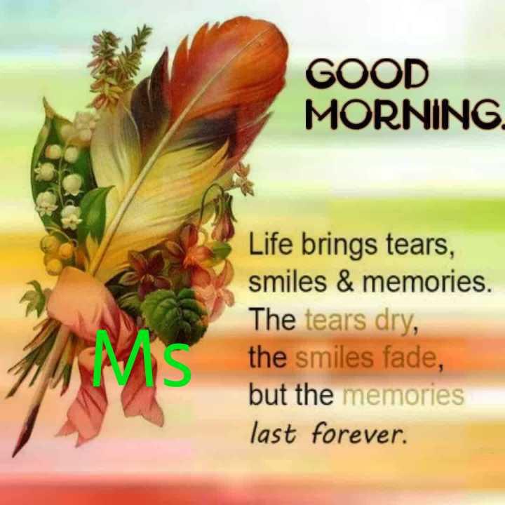💐విషెస్ GIF - GOOD MORNING Life brings tears , smiles & memories . The tears dry , the smiles fade , but the memories last forever . - ShareChat