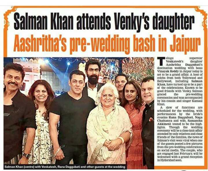 🌟వెంకటేష్ కూతిరి పెళ్ళి 💕💥🎈 - Salman Khan attends Venky ' s daughter Aashritha ' s pre - wedding bash in Jaipur elugu superstar Venkatesh ' s daughter Aashritha Daggubati ' s destination wedding with beau Vinayak Reddy in Jaipur today is set to be a grand affair A host of celebs from both Tollywood and Bollywood , including Salman Khan , have turned up to be a part of the celebrations known to be good friends with Venky , Salman graced the pre - wedding ceremonies and was accompanied by his cousin and singer Kamaal Khan . A slew of functions are scheduled for the wedding , with performances by the bride ' s cousins Rana Daggubati , Naga Chaitanya and wife , Samantha Akkineni touted to be the high ughts . Though the wedding ceremony will be a close knit affair attended by only relatives and close friends of the familjes , the news of Salman ' s visit went viral when one of the guests posted a few pictures from the pre - wedding celebrations on social media . The couple , who got engaged last February will be welcomed with a grand reception in Hyderabad soon . Salman Khan ( centre ) with Venkatesh , Rana Daggubati and other guests at the wedding - ShareChat