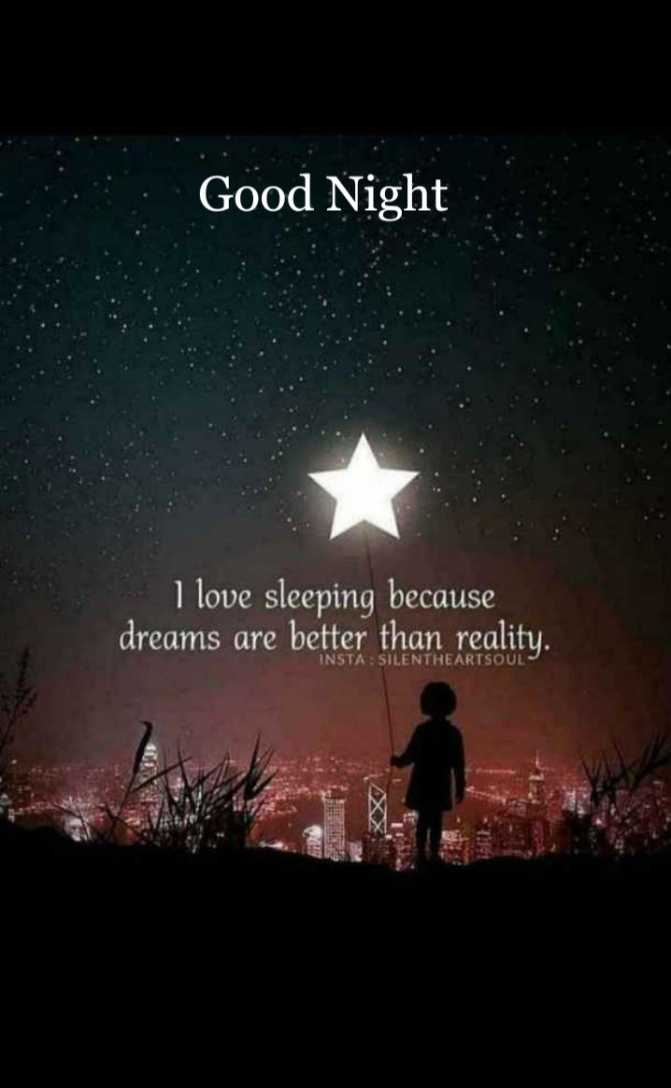 శుభరాత్రి💐💐 - Good Night I love sleeping because dreams are better than reality . STA : SILENTHEARTSOUL - ShareChat