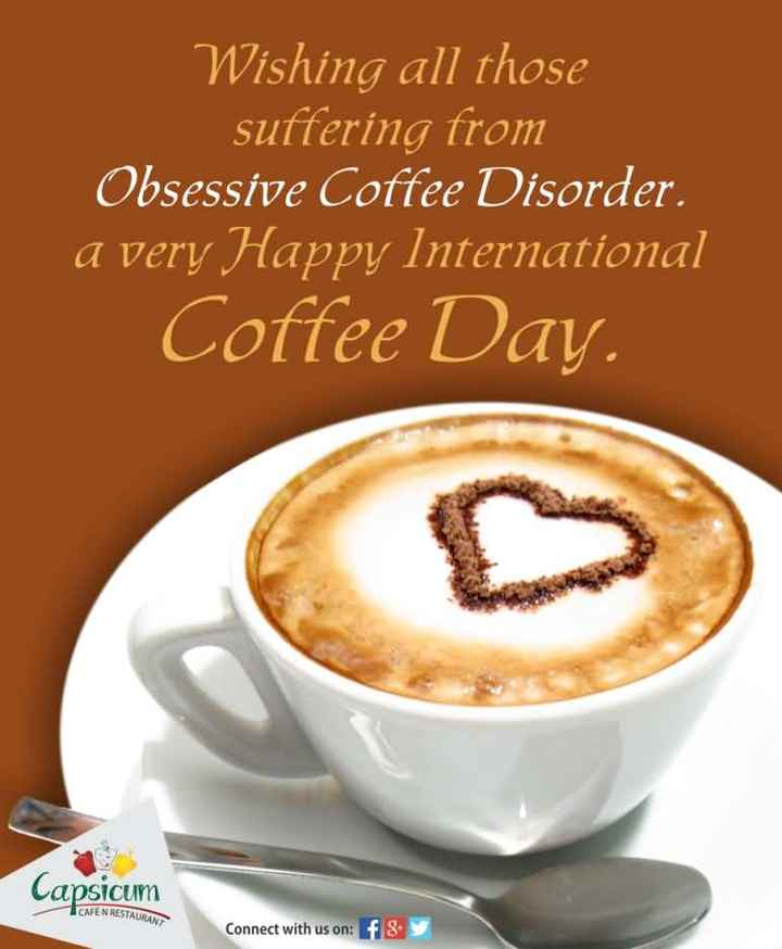 🙏శుభాకాంక్షలు - Wishing all those suffering from Obsessive Coffee Disorder . a very Happy International Cottee Day . Capsicum CAFEN RESTAURANT Connect with us on : f 8 y - ShareChat