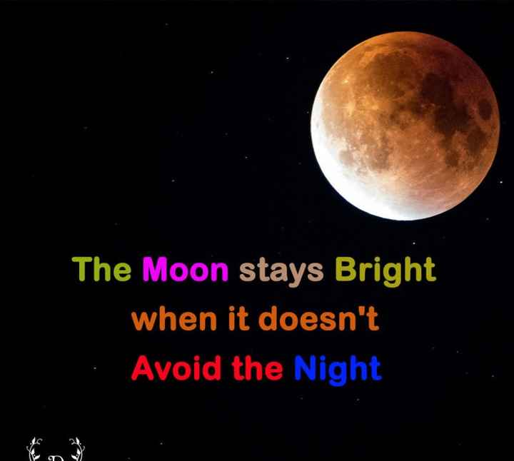 🙏శుభాకాంక్షలు - The Moon stays Bright when it doesn ' t Avoid the Night - ShareChat
